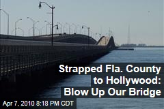 Strapped Fla. County to Hollywood: Blow Up Our Bridge