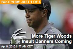 More Tiger Woods Insult Banners Coming