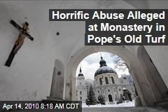 Horrific Abuse Alleged at Monastery in Pope's Old Turf