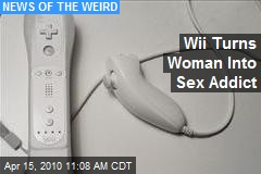 Wii Turns Woman Into Sex Addict