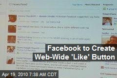 Facebook to Create Web-Wide 'Like' Button