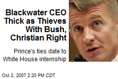 Blackwater CEO Thick as Thieves With Bush, Christian Right