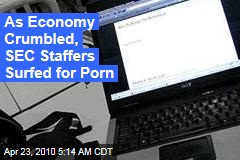 As Economy Crumbled, SEC Staffers Surfed for Porn