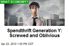 Spendthrift Generation Y: Screwed and Oblivious