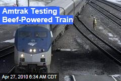 Amtrak Testing Beef-Powered Train