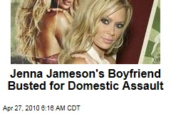 Jenna Jameson's Boyfriend Busted for Domestic Assault