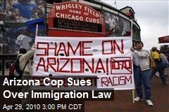Arizona Cop Sues Over Immigration Law