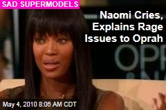Naomi Cries, Explains Rage Issues to Oprah