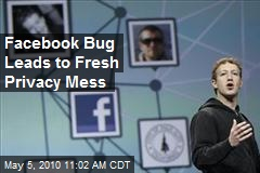 Facebook Bug Leads to Fresh Privacy Mess