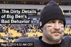 The Dirty Details of Big Ben's Bad Behavior