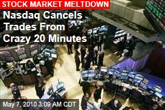 Nasdaq Cancels Trades From Crazy 20 Minutes