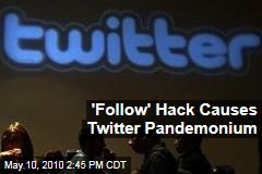 'Follow' Hack Causes Twitter Pandemonium