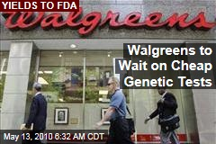 Walgreens to Wait on Cheap Genetic Tests
