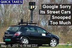 Google Sorry Its Street Cars Snooped Too Much