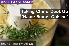 Toking Chefs Cook Up Smokin' 'Stoner Cuisine'