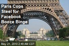 Paris Cops Steel for Facebook Booze Binge
