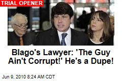 "Blago's Lawyer: 'The Guy Ain't Corrupt!"" He's a Dupe!"
