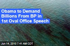Obama to Demand Billions From BP in 1st Oval Office Speech