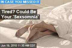 Tired? Could Be Your 'Sexsomnia'