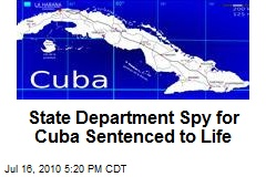 State Department Spy for Cuba Sentenced to Life