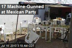 17 Machine-Gunned at Mexican Party