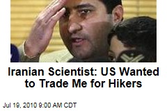 Iranian Scientist: US Wanted to Trade Me for Hikers