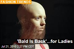 'Bald Is Back'...for Ladies