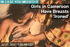 Girls in Cameroon Have Breasts 'Ironed'