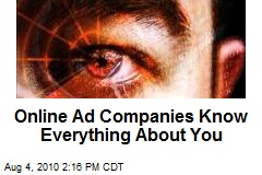 Online Ad Companies Know Everything About You