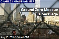 Ground Zero Mosque Is Sacrilege