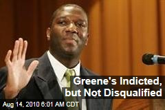 Greene's Indicted, but Not Disqualified