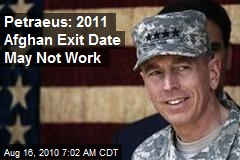 Petraeus: 2011 Afghan Exit Date May Not Work