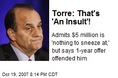 Torre: That's 'An Insult'!