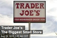 Trader Joe's: The Biggest Small Store