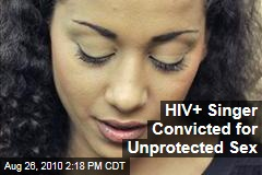 HIV+ Singer Convicted for Unprotected Sex