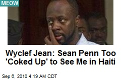 Wyclef Jean: Sean Penn Too 'Coked Up' To See Me in Haiti